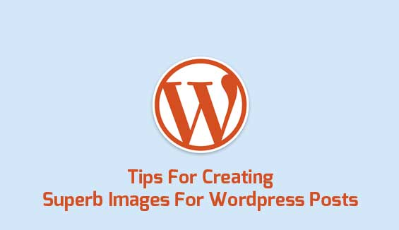 Tips For Creating Superb Images For Wordpress Posts