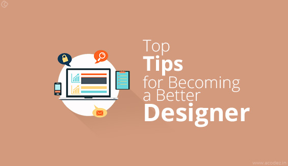 Top Tips for Becoming a Better Designer