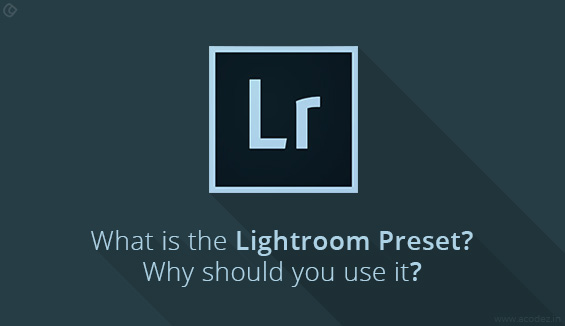 7 Reasons Why You'd be Crazy Not to use Lightroom Presets