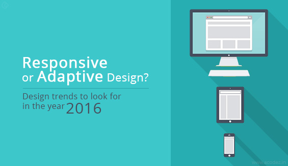 Responsive or Adaptive Design? Design trends to look for in the year 2016