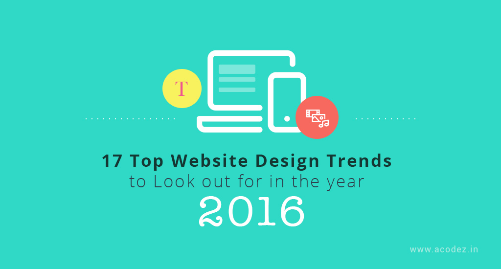 17 Top Website Design Trends to Look out for in the year 2016