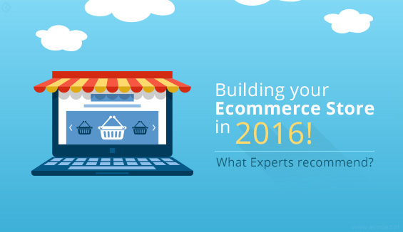 Building your Ecommerce Store in 2016! What Experts recommend?