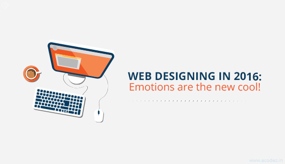 Web designing in 2016: Emotions are the new cool!