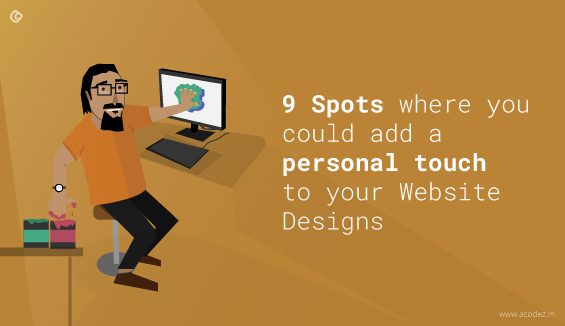 9 Spots where you could add a personal touch to your Website Designs