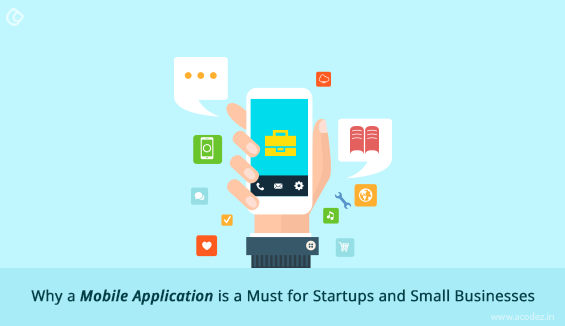 Why a Mobile App is a Must for Startups and Small Businesses