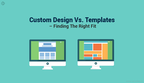 Custom Web Design Vs. Website Templates – Finding The Right Fit