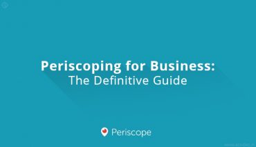 Periscoping for Business: The Definitive Guide