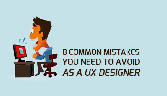 UX Designer Common Mistakes