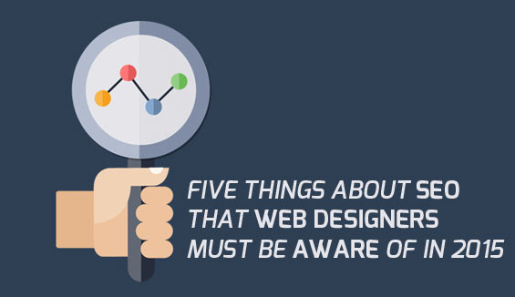 Five Things About SEO that Web Designers Must Be Aware of in 2015