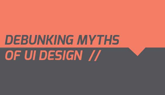 Debunking The Myths Of UI Design