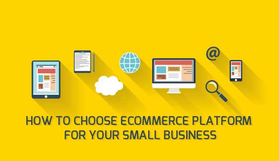 How To Choose The Ecommerce Platform For Your Small Business