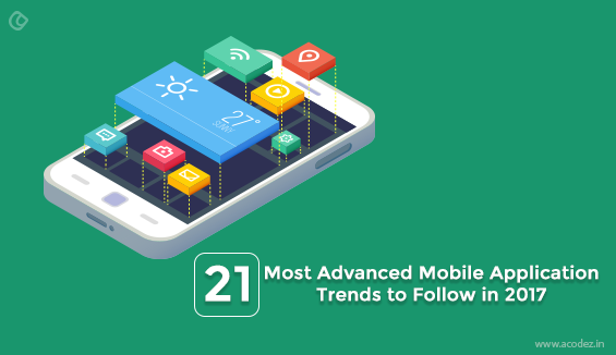 21 Most Advanced Mobile Application Trends to Follow in 2017
