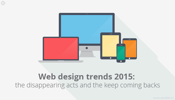 Web design trends 2015 - the disappearing acts and the keep coming backs