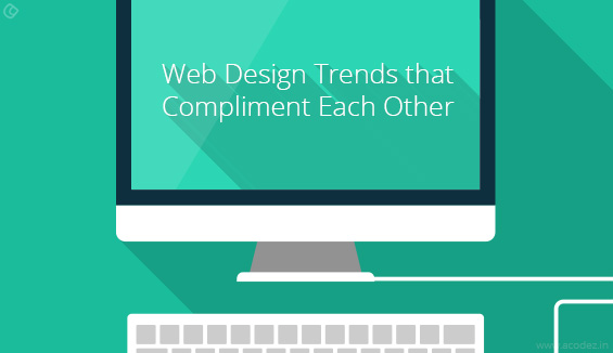 The Much awaited Designing Trends that are complementing each other