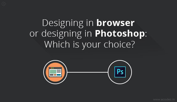 Designing in browser or designing in Photoshop: Which is your choice?