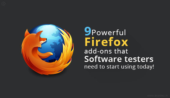 9 Powerful Firefox add-ons that Software testers need to start using today