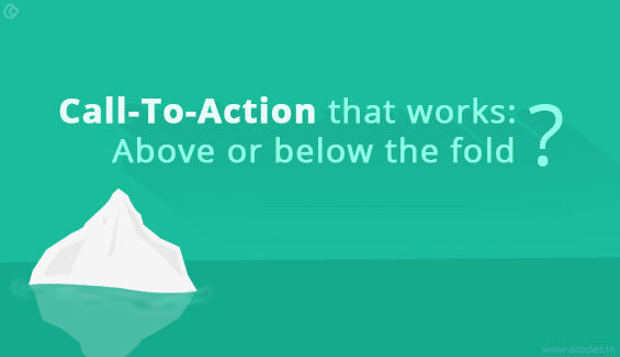 Call-To-Action that works: Above or below the fold?