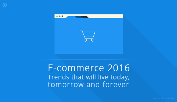 E-commerce 2016: Trends that will live today, tomorrow and forever