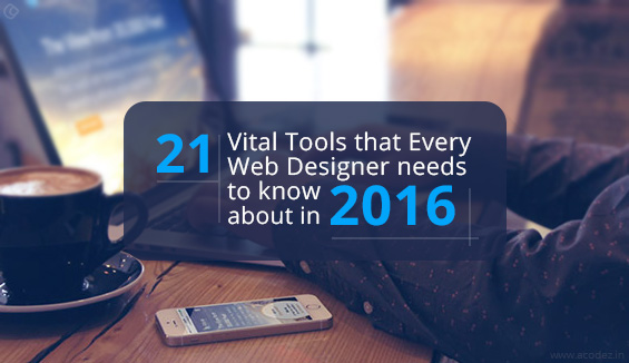 21 Vital Tools that Every Web Designer needs to know about in 2016