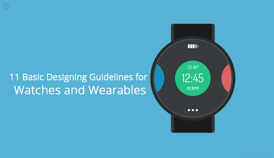 11 Basic Designing Guidelines for Watches and Wearables