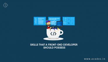 Skills That A Front-End Developer Should Possess