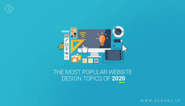 The Most Popular Website Design Topics to Watch Out in 2020