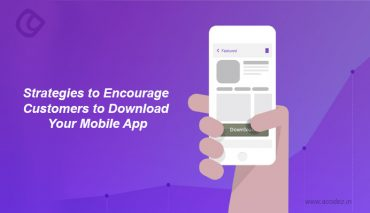 Strategies to Encourage Customers to Download Your Mobile App