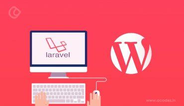 WordPress Vs Laravel: Which Is Best For Your Website Development?